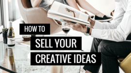 How to Sell Your Creative Ideas: 3 Fail-Proof Methods