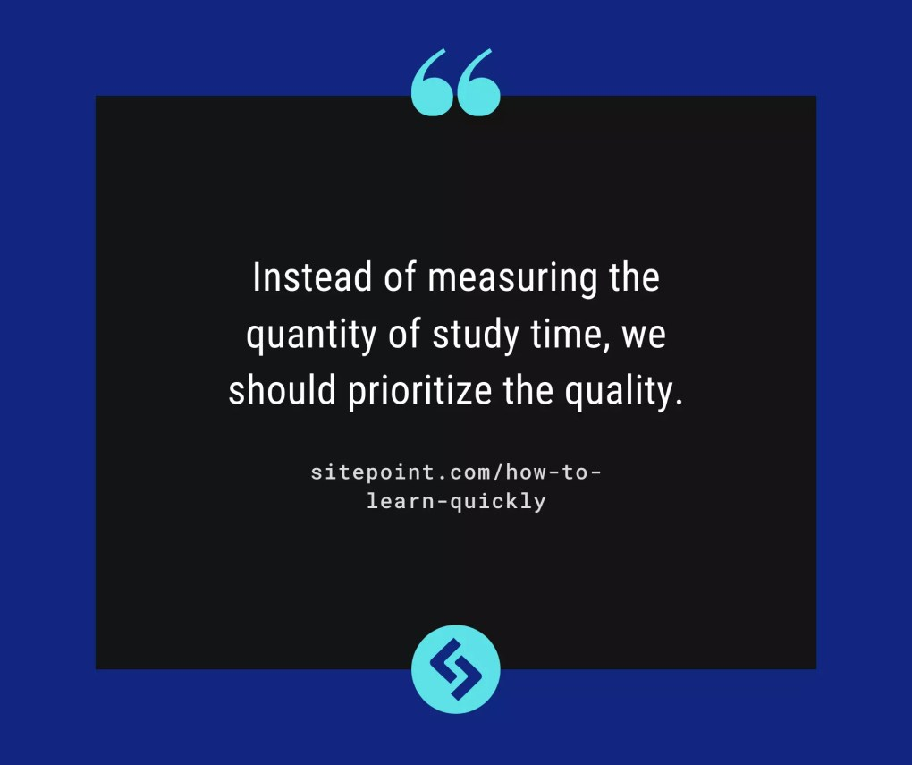 Instead of measuring the quantity of study time, we should prioritize the quality.