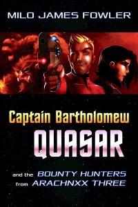 Captain Bartholomew Quasar: The Bounty Hunters from Arachnxx Three by Milo James Fowler