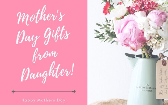 Best Mothers Day Gifts Ideas from Daughter