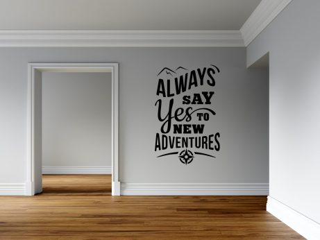 Always Say Yes to New Adventures - Custom Vinyl Wall Decal - Free Shipping