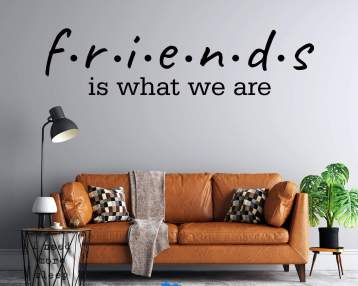 Friends - Is What We Are - Custom Vinyl Wall Decal - Free Shipping