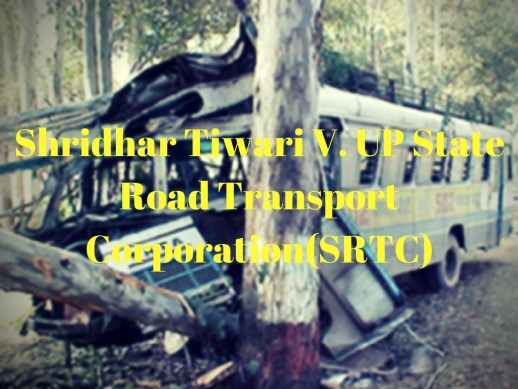 Shridhar Tiwari V. UP State Road Transport Corporation(SRTC),Inevitable accidents,general defences in torts law