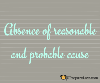 Absence of reasonable and probable cause