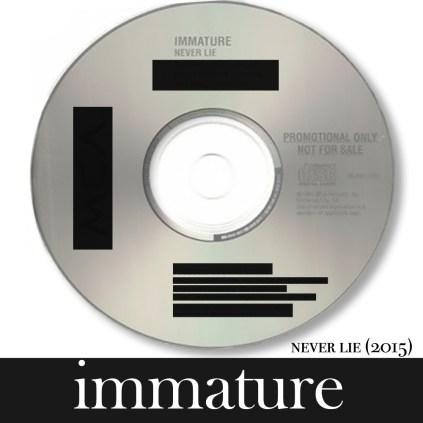 Immature (Never Lie) 2015 (1000x1000)
