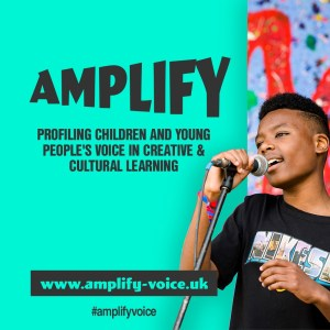 Amplify - profiling children and young people voice in creative and cultural learning