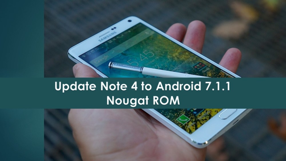 Update Note 4 to Android 7.1.1 Nougat ROM