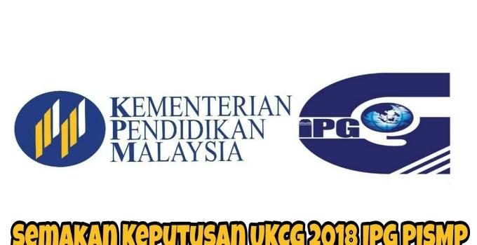 Semakan Keputusan UKCG 2018 IPG PISMP
