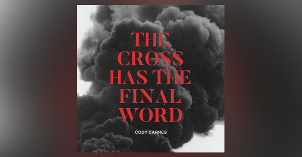 the-cross-has-the-final-word-cody-carnes