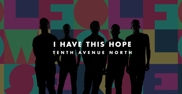 tenth-avenue-north-i-have-this-hope