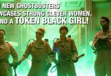 WTF! New Ghostbusters Showcases Strong Clever Women, Oh And A Token Black Girl!
