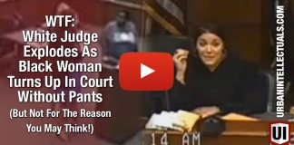 WTF ► White Judge Explodes As Black Woman Turns Up In Court Without Pants (But Not For The Reason You May Think!)
