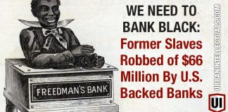 WE NEED TO BANK BLACK: Former Slaves Robbed of $66 Million By U.S. Backed Banks 2