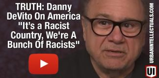 """TRUTH: Danny DeVito On America """"It's a Racist Country, We're A Bunch Of Racists"""""""