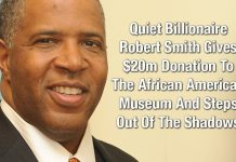 Quiet Billionaire Robert Smith Gives $20m Donation To The African American Museum And Steps Out Of The Shadows