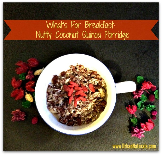 What's for Breakfast: Nutty Coconut Raisin Quinoa Porridge