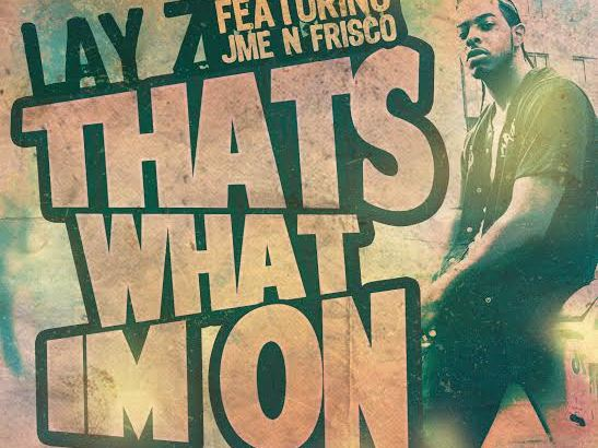 Lay Z ft. JME & Frisco That's What I'm On (Music Video)