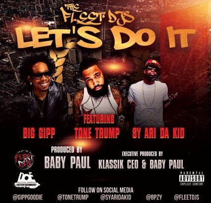 The Fleet DJ's x Big Gipp x Tone Trump x Sy Ari Da Kid – Let's Do it (Prod. by Baby Paul)