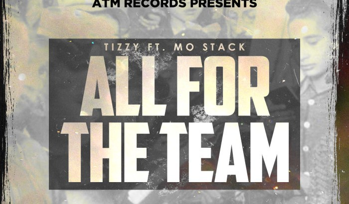 ATM Records Presents: Tizzy ft. MO Stack – All For The Team (Audio/09th Oct)