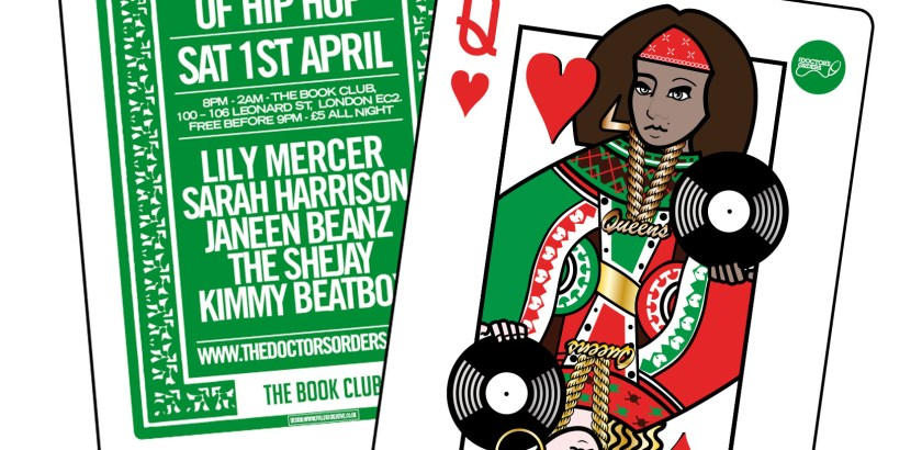 The Doctor's Orders Presents: The Queens of Hip Hop @ The Book Club, London, UK (1st April)