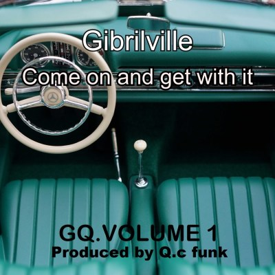 Gibrilville - Come On And Get With It (Audio/iTunes) Taken Off: GQ. Volume 1 (Album/06th March)