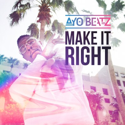 Ayo Beatz – Make It Right (Music Video/iTunes)