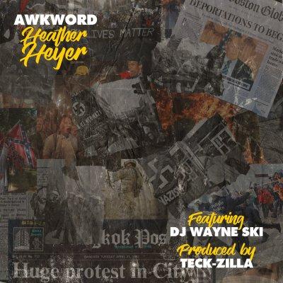 AWKWORD - Heather Heyer (Prod. by Teck-Zilla/Cuts by DJ Wayne Ski/Audio)
