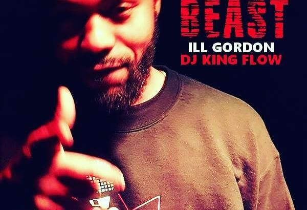 ILL Gordon - Imma Beast (Prod. by DJ King Flow/Audio/Free Download)