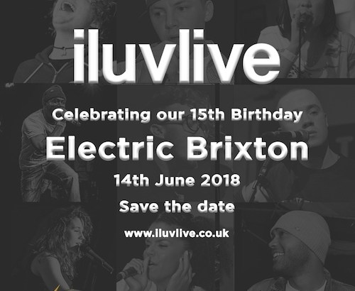 ILUVLIVE 15th Birthday @ Electric Brixton, London, UK (14th June)