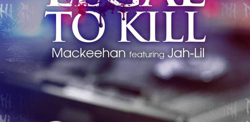Mackeehan ft. Jah-Lil - Legal To Kill (Audio/iTunes/Spotify)