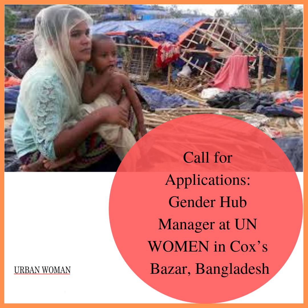 Call for Applications: Gender Hub Manager at UN WOMEN in Cox's Bazar, Bangladesh