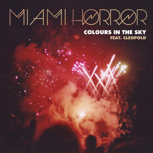 Miami Horror  Colours In The Sky feat Cleopold