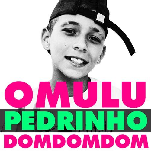 Omulu feat MC Pedrinho Dom Dom Dom
