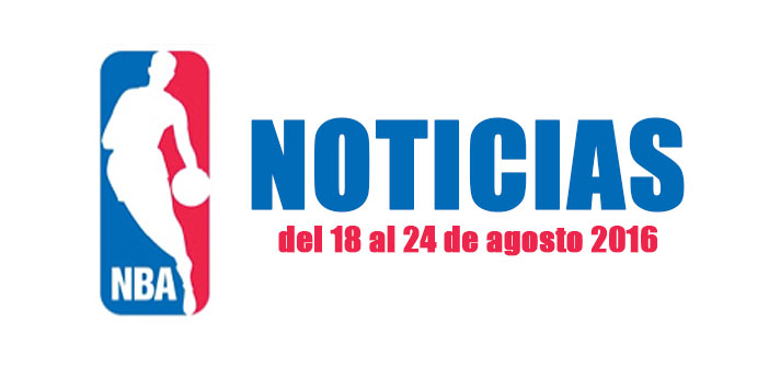 NBA Noticias del 18 al 24 de agosto 2016
