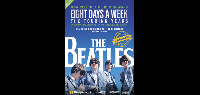 "Cinépolis presenta en exclusiva ""The Beatles : Eight Days a Week,The Touring Years"""