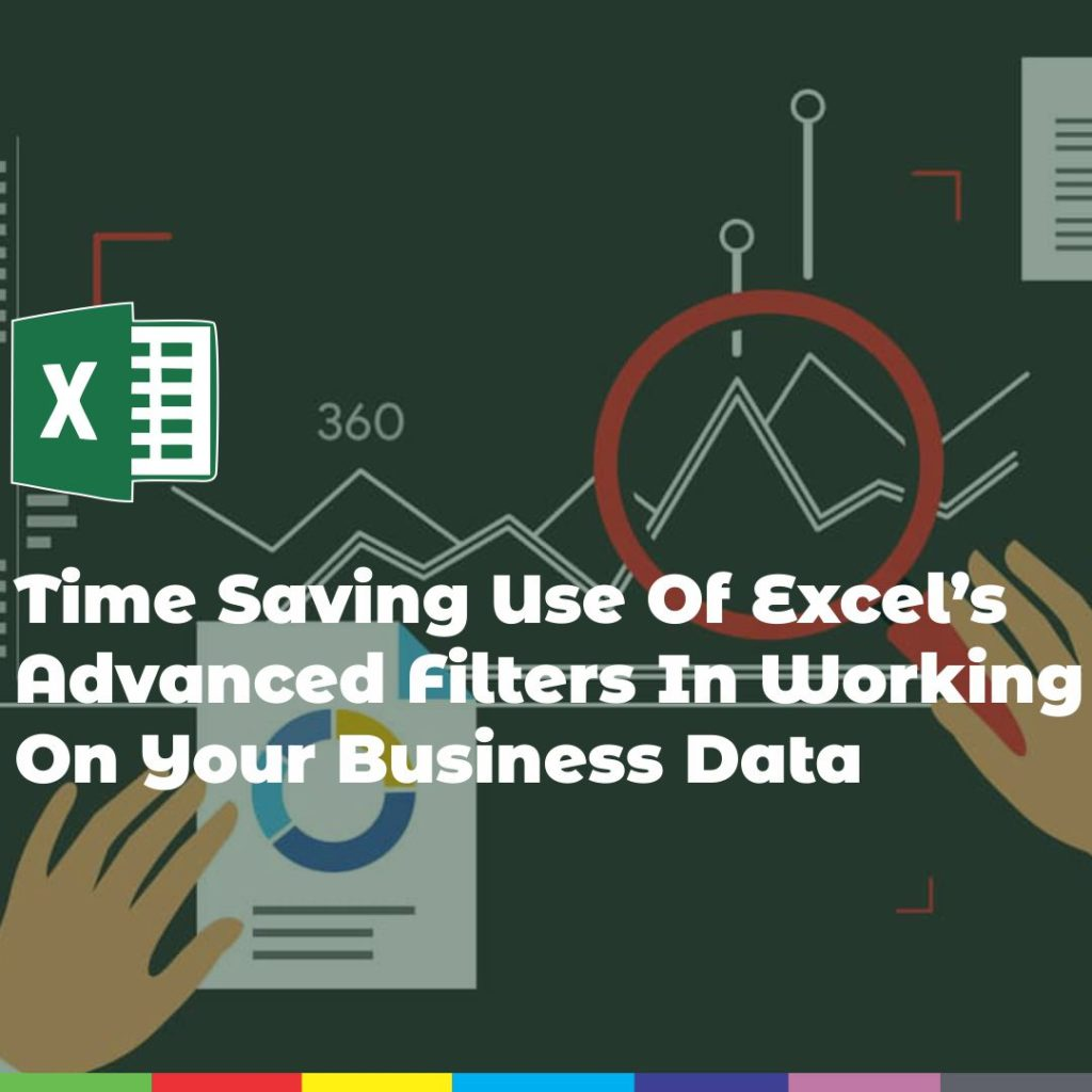 Time Saving Use Of Excel S Advanced Filters In Working On