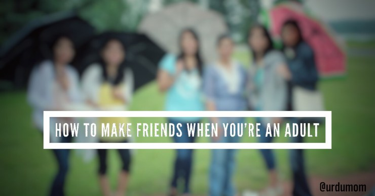 How to Make friends when You're an adult