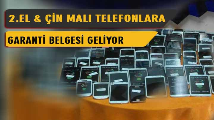 2.El ve Çin telefonlara garanti belgesi verilecek!