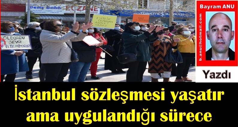 İstanbul sözleşmesi yaşatır ama uygulandığı sürece