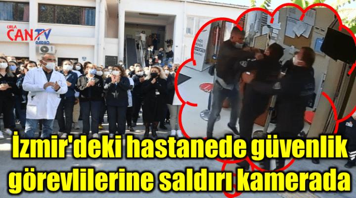 İzmir'deki hastanede güvenlik görevlilerine saldırı kamerada