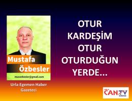 OTUR KARDEŞİM OTUR OTURDUĞUN YERDE..