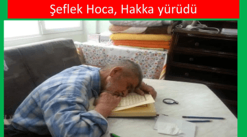 Kuran-I Kerim Hariç Her Şeyi Unutan Şeflek Hoca, Hakka Yürüdü