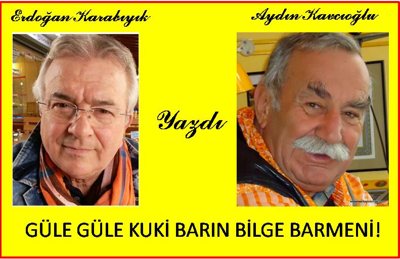 GÜLE GÜLE KUKİ BARIN BİLGE BARMENİ!