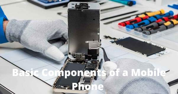 Basic Components of a Mobile Phone - You Must Know