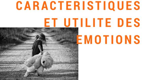LES EMOTIONS : Caractéristiques et utilité des émotions