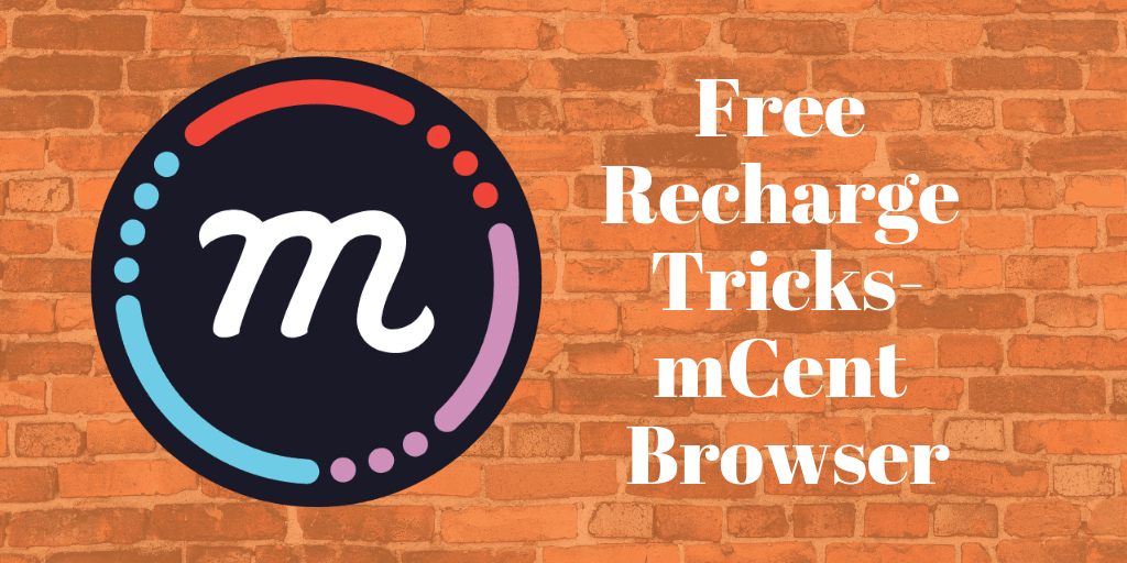 Free Recharge Tricks-mCent Browser