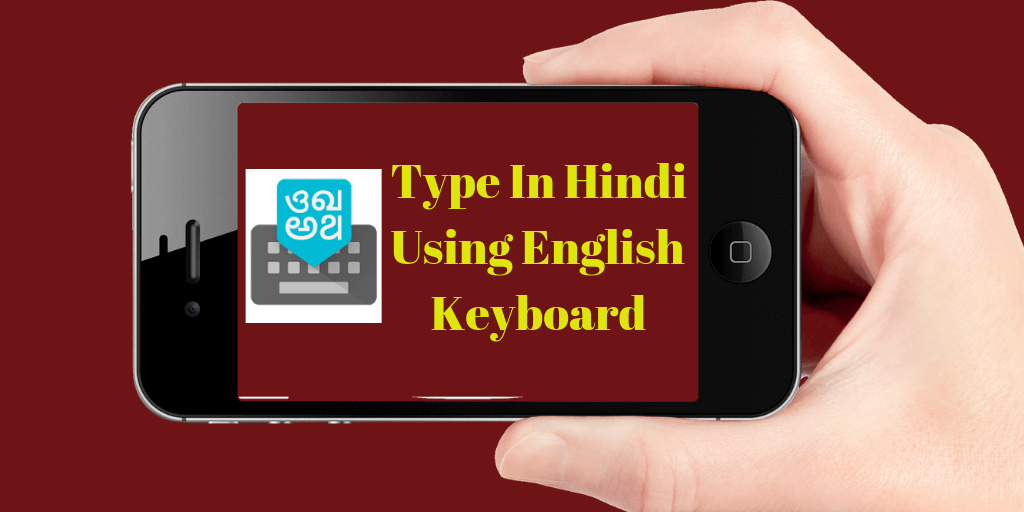 How To Type In Hindi Using English Keyboard In Your Smartphone