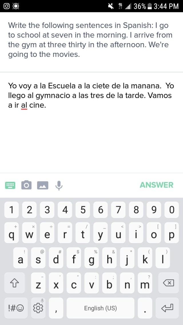 Write the following sentences in Spanish: I go to school at seven