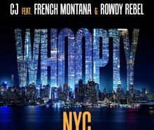 CJ - Whoopty NYC ft. French Montana & Rowdy Rebel