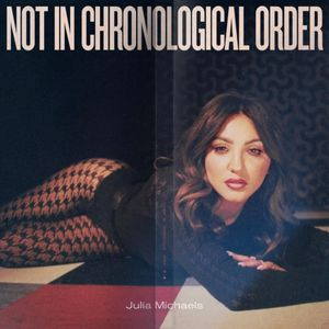 Download Not in Chronological Order by Julia Michaels zip album download